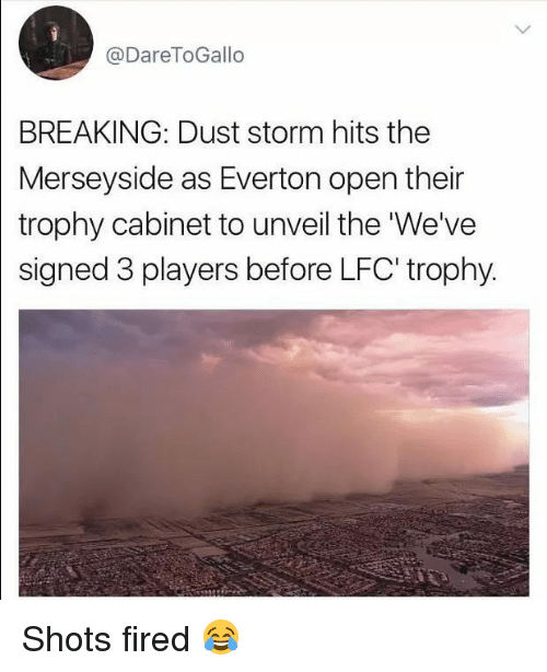 unveiling: @Dare ToGallo  BREAKING: Dust storm hits the  Merseyside as Everton open their  trophy cabinet to unveil the We've  signed 3 players before LFC trophy. Shots fired 😂