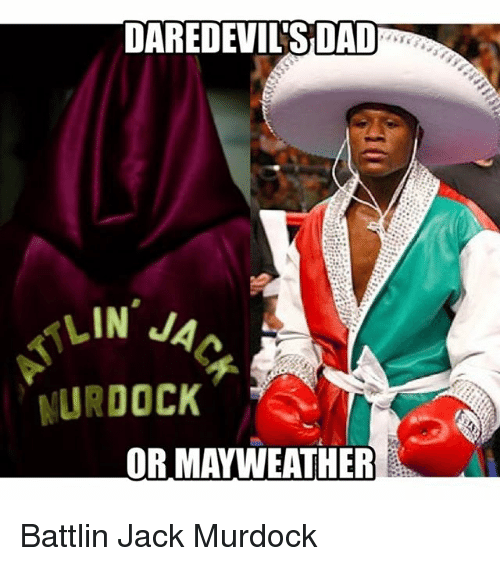 Dad, Mayweather, and Memes: DAREDEVIL'S DAD  LIN JA  NURDOCK  OR MAYWEATHER Battlin Jack Murdock