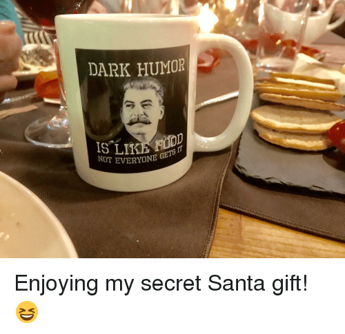 Dark Humor: DARK HUMOR  IS LIKB  NOT EVERYONE G Enjoying my secret Santa gift! 😆