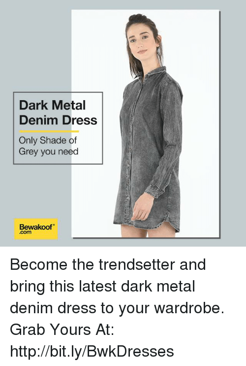 Memes, Shade, and Dress: Dark Metal  Denim Dress  Only Shade of  Grey you need  Bewakoof  .com Become the trendsetter and bring this latest dark metal denim dress to your wardrobe.  Grab Yours At: http://bit.ly/BwkDresses