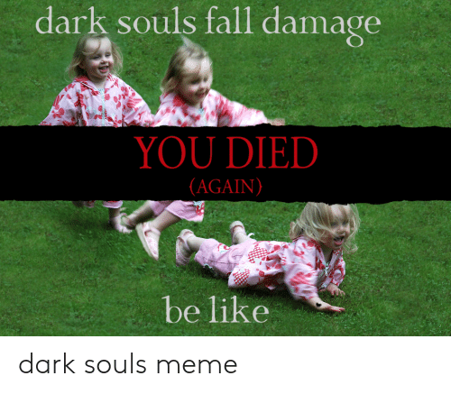 Dark Souls Meme: dark souls fall damage  YOU DIED  (AGAIN)  be like dark souls meme