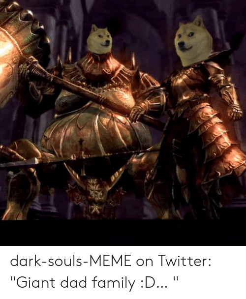 "Dark Souls Meme: dark-souls-MEME on Twitter: ""Giant dad family :D… """