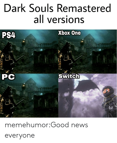 good news everyone: Dark Souls Remastered  all versions  PS4  Xbox One  CA  PC  Switch memehumor:Good news everyone