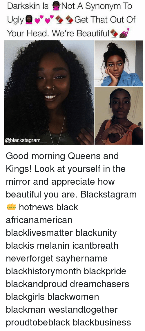 Dreamchasers: Darkskin Is eNot A Synonym To  Ugly Get That Out Of  Your Head. We're Beautiful  @blackstagram Good morning Queens and Kings! Look at yourself in the mirror and appreciate how beautiful you are. Blackstagram👑 hotnews black africanamerican blacklivesmatter blackunity blackis melanin icantbreath neverforget sayhername blackhistorymonth blackpride blackandproud dreamchasers blackgirls blackwomen blackman westandtogether proudtobeblack blackbusiness