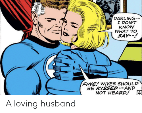 Dont Know What To Say: DARLING  I DON'T  KNOW  WHAT TO  SAY-  FINE! WIVES SHOULD  BE KISSED--AND  4  NOT HEARD! A loving husband