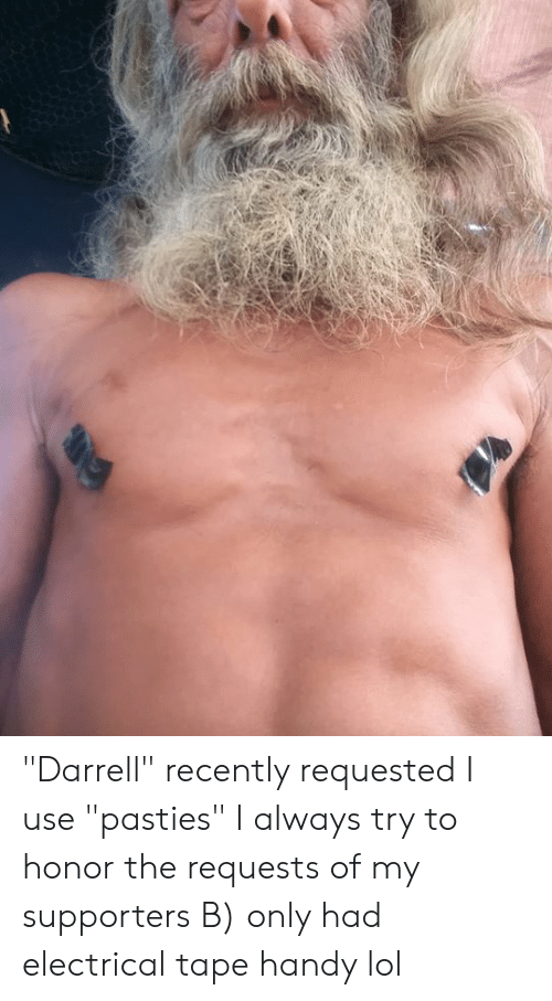 """pasties: """"Darrell"""" recently requested I use """"pasties"""" I always try to honor the requests of my supporters B) only had electrical tape handy lol"""