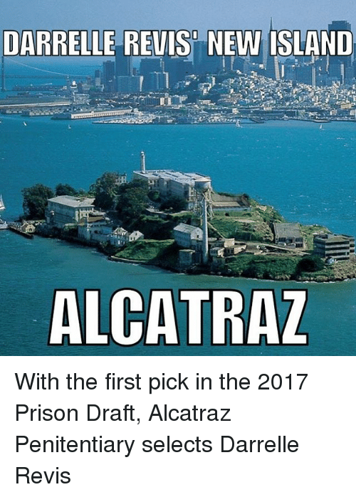 revy: DARRELLE REVIS NEW ISLAND  ALCATRAZ With the first pick in the 2017 Prison Draft, Alcatraz Penitentiary selects Darrelle Revis