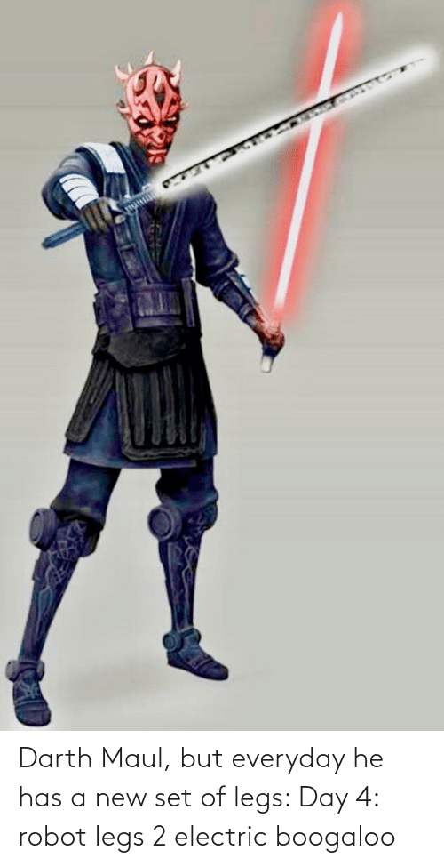 electric boogaloo: Darth Maul, but everyday he has a new set of legs: Day 4: robot legs 2 electric boogaloo