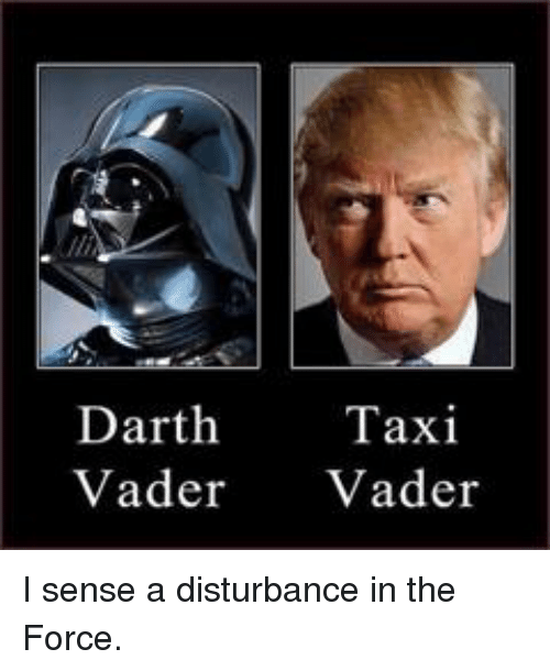 Disturbance In The Force: Darth  Taxi  Vader  Vader I sense a disturbance in the Force.