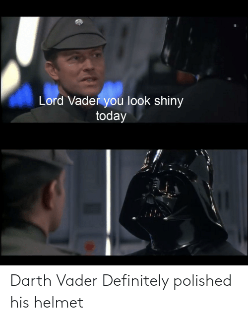 helmet: Darth Vader Definitely polished his helmet