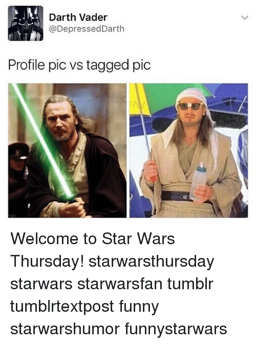 Darth Vader, Funny, and Memes: Darth Vader  @Depressed Darth  Profile pic vs tagged pic Welcome to Star Wars Thursday! starwarsthursday starwars starwarsfan tumblr tumblrtextpost funny starwarshumor funnystarwars