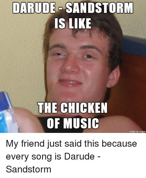 DARUDE SAND STORM IS LIKE THE CHICKEN OF MUSIC Made on ...