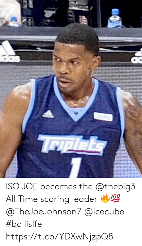 Scoring: das  MO  Triplets ISO JOE becomes the @thebig3 All Time scoring leader 🔥💯 @TheJoeJohnson7 @icecube #ballislfe https://t.co/YDXwNjzpQ8
