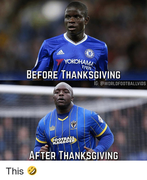 After Thanksgiving: das  YOKOHA  TYRES  BEFORE THANKSGIVING  G: CWORLDFOOTBALLVIDS  FOOTBAL  ANAGER  AFTER THANKSGIVING This 🤣