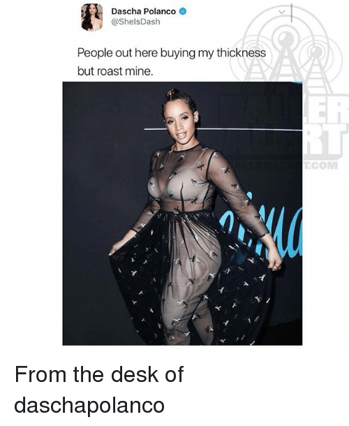 Memes, Roast, and Desk: Dascha Polanco  @ShelsDash  People out here buying my thickness  but roast mine.  Ei  iLi  COM From the desk of daschapolanco