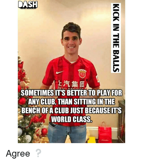 Memes, Clubbing, and 🤖: DASH  SOMETIMES IT'S BETTERTO PLAY FOR  ANY CLUB THAN SITTING INTHE  BENCH OF A CLUB JUST BECAUSEITS  WORLD CLASS Agree ❔