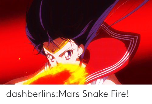 Snake: dashberlins:Mars Snake Fire!