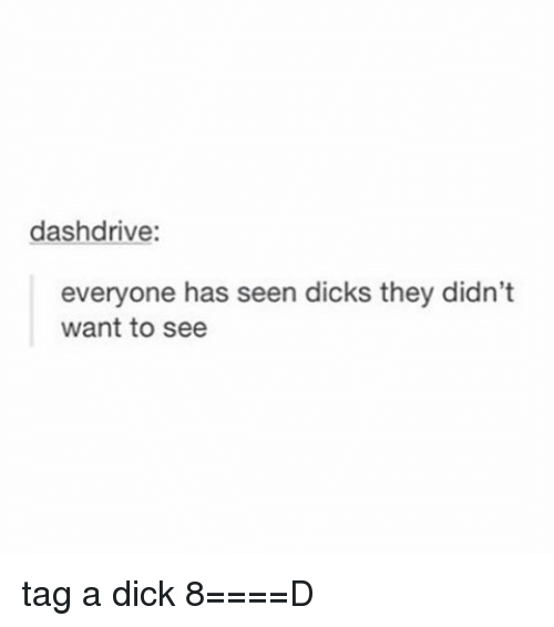 Dicks, Tumblr, and Dick: dashdrive  everyone has seen dicks they didn't  want to see tag a dick 8====D