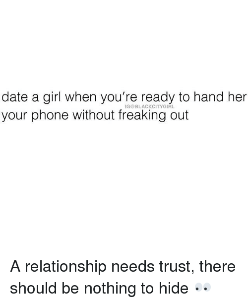 nothing to hide: date a girl when you're ready to hand her  your phone without freaking out A relationship needs trust, there should be nothing to hide 👀