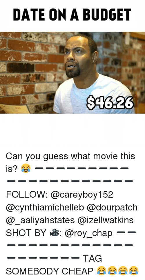Memes, Budget, and Date: DATE ON A BUDGET  $1626 Can you guess what movie this is? 😂 ➖➖➖➖➖➖➖➖➖➖➖➖➖➖➖➖➖➖➖➖➖ FOLLOW: @careyboy152 @cynthiamichelleb @dourpatch @_aaliyahstates @izellwatkins SHOT BY 🎥: @roy_chap ➖➖➖➖➖➖➖➖➖➖➖➖➖➖➖➖➖➖➖➖➖ TAG SOMEBODY CHEAP 😂😂😂😂