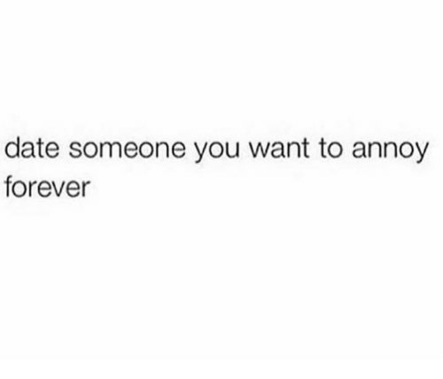 Dank, Date, and Forever: date someone you want to annoy  forever