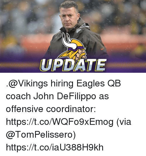Philadelphia Eagles, Memes, and Date: DATE .@Vikings hiring Eagles QB coach John DeFilippo as offensive coordinator: https://t.co/WQFo9xEmog (via @TomPelissero) https://t.co/iaU388H9kh