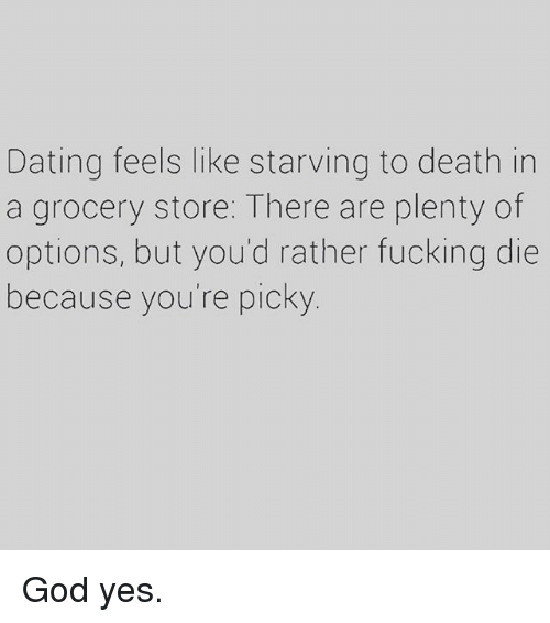 Dating feels like starving to death