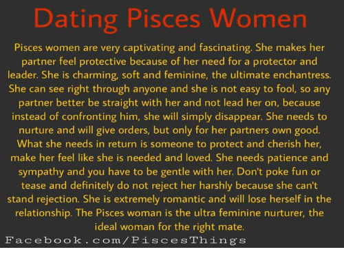pisces woman dating According to annabel, pisces is a mutable sign, meaning they're flexible (physical flexibility may vary) any position will do it for a pisces, but the key is changing it up frequently to keep some spice present in the relationship.