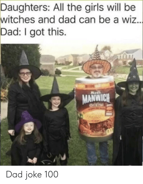 witches: Daughters: All the girls will be  witches and dad can be a wiz...  Dad: I got this  Hunts  MANWICH  OUURinal Dad joke 100