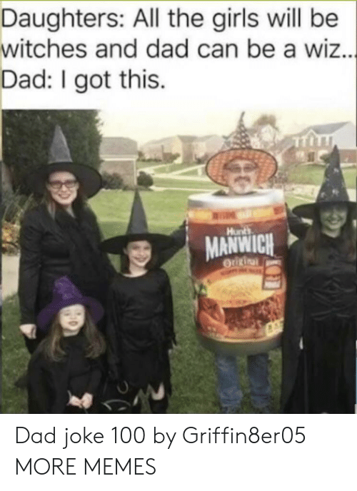 witches: Daughters: All the girls will be  witches and dad can be a wiz...  Dad: I got this  Hunts  MANWICH  OUURinal Dad joke 100 by Griffin8er05 MORE MEMES