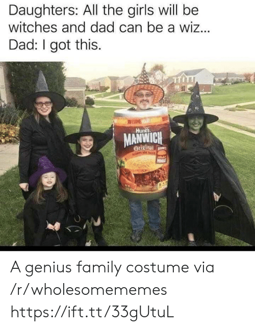 Dad, Family, and Girls: Daughters: All the girls will be  witches and dad can be a wiz...  Dad: I got this.  Hunts  MANWICH  Origina  NOPP HO A genius family costume via /r/wholesomememes https://ift.tt/33gUtuL