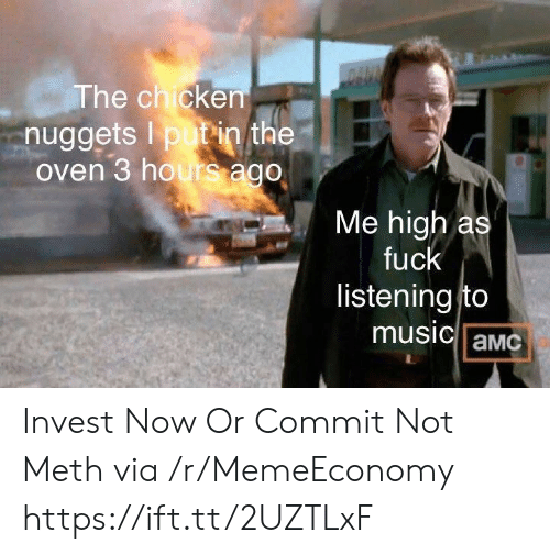 Putin: DAUN  The chicken  nuggets I putin the  oven 3 hours ago  Me high as  fuck  listening to  music aMC Invest Now Or Commit Not Meth via /r/MemeEconomy https://ift.tt/2UZTLxF