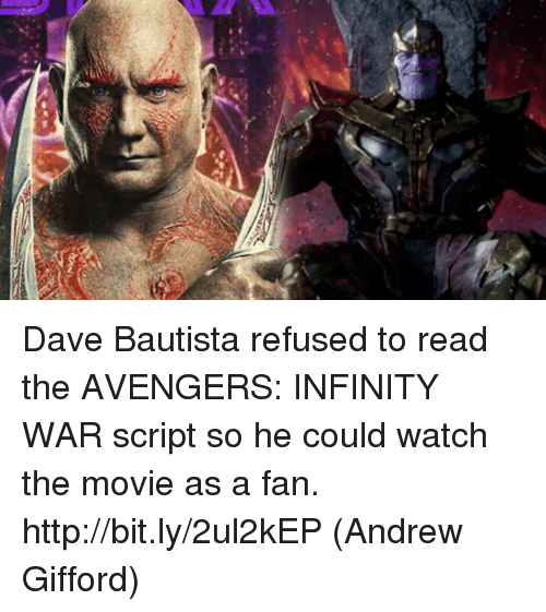 Memes, Avengers, and Http: Dave Bautista refused to read the AVENGERS: INFINITY WAR script so he could watch the movie as a fan. http://bit.ly/2ul2kEP  (Andrew Gifford)