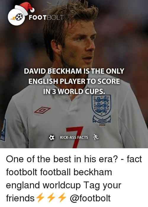 David Beckham, England, and Memes: DAVID BECKHAM IS THE ONLY  ENGLISH PLAYER TO SCORE  IN 3 WORLD CUPS.  KICK-Ass FACTS  A One of the best in his era? - fact footbolt football beckham england worldcup Tag your friends⚡️⚡️⚡️ @footbolt