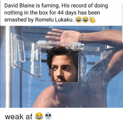 David Blaine: David Blaine is fuming. His record of doing  nothing in the box for 44 days has been  smashed by Romeu Lukaku. weak af 😂💀