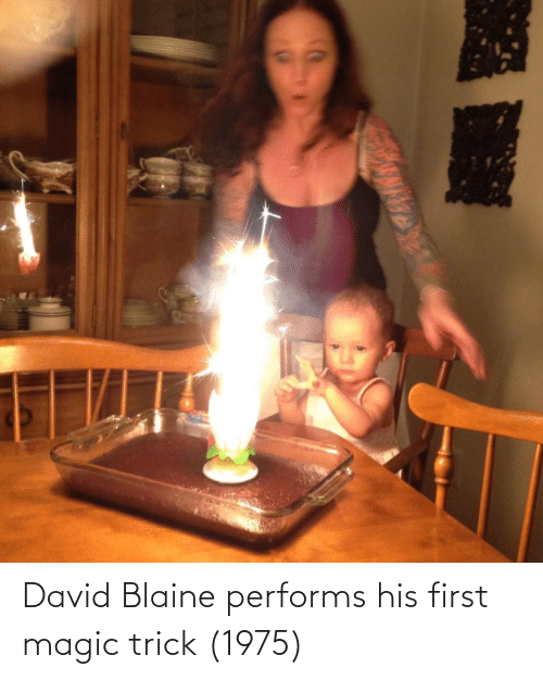 Magic, David Blaine, and First: David Blaine performs his first magic trick (1975)