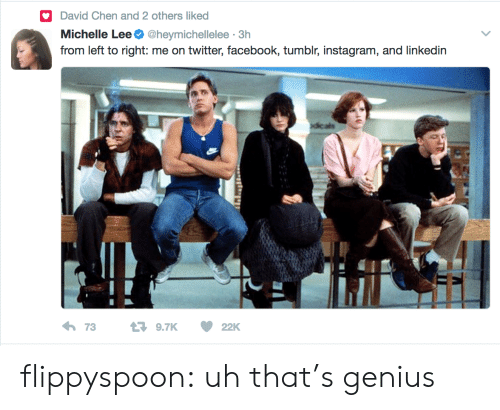 Tumblr Instagram: David Chen and 2 others liked  Michelle Lee @heymichellelee 3h  from left to right: me on twitter, facebook, tumblr, instagram, and linkedin  73  9.7K 22K flippyspoon: uh that's genius
