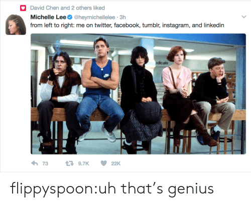 Tumblr Instagram: David Chen and 2 others liked  Michelle Lee @heymichellelee 3h  from left to right: me on twitter, facebook, tumblr, instagram, and linkedin  73  9.7K 22K flippyspoon:uh that's genius