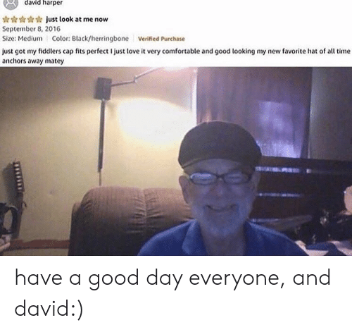 september: david harper  just look at me now  September 8, 2016  Size: Medium Color: Black/herringbone  Verified Purchase  just got my fiddlers cap fits perfect I just love it very comfortable and good looking my new favorite hat of all time  anchors away matey have a good day everyone, and david:)