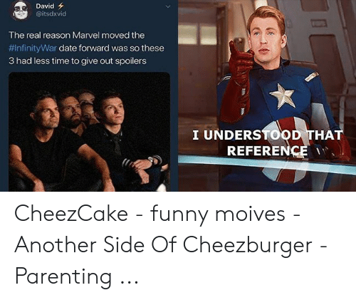 Funny Movie Memes: David  @itsdxvid  The real reason Marvel moved the  #InfinityWar date forward was so these  3 had less time to give out spoilers  I UNDERSTOOD THAT  REFERENCE CheezCake - funny moives - Another Side Of Cheezburger - Parenting ...