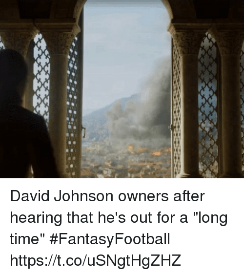"johnsons: David Johnson owners after hearing that he's out for a ""long time"" #FantasyFootball https://t.co/uSNgtHgZHZ"