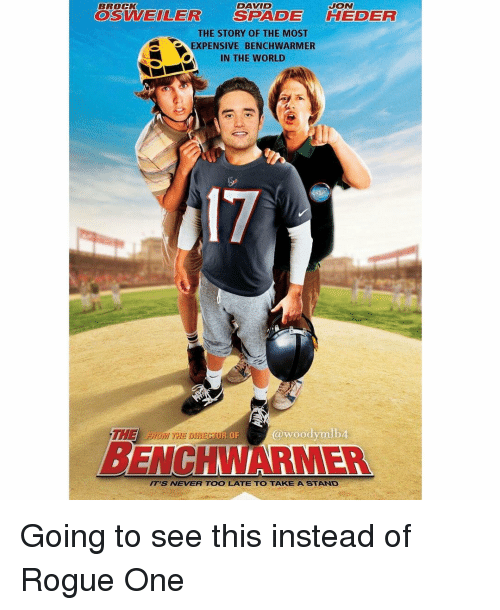 Brock Osweiler: DAVID  JON  BROCK  OSWEILER SPADE FEDER  THE STORY OF THE MOST  A XPENSIVE BENCHWARMER  IN THE WORLD  a woody mlb4  BENCHMARMERA  ITIS NEVER TOO LATE TO TAKE A STAND Going to see this instead of Rogue One