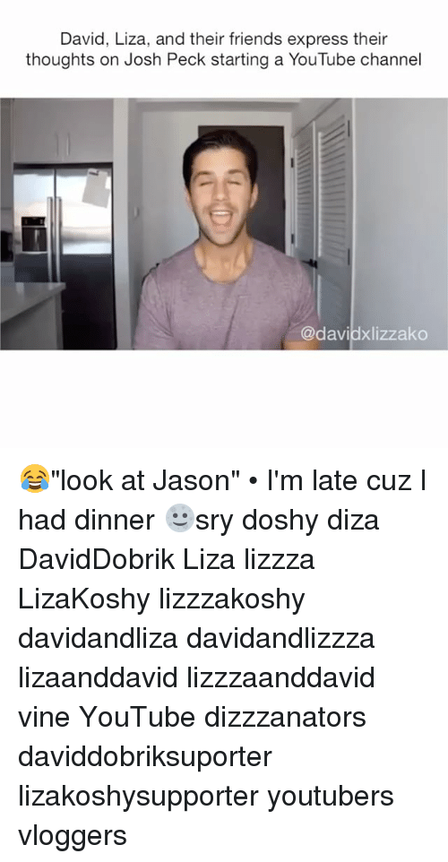 "Josh Peck: David, Liza, and their friends express their  thoughts on Josh Peck starting a YouTube channel  @davidxlizzako 😂""look at Jason"" • I'm late cuz I had dinner 🌝sry doshy diza DavidDobrik Liza lizzza LizaKoshy lizzzakoshy davidandliza davidandlizzza lizaanddavid lizzzaanddavid vine YouTube dizzzanators daviddobriksuporter lizakoshysupporter youtubers vloggers"