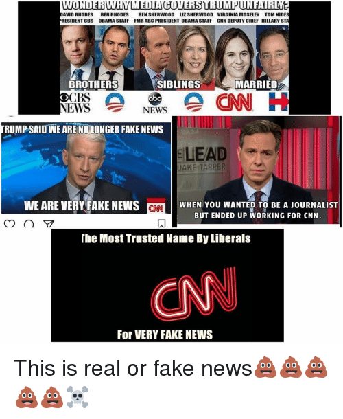 Abc, cnn.com, and Fake: DAVID RHODES  BEN RHODES  BEN SHERWOOD Liz SHERWOOD VIRGINIA MOSELEY TOM NIDE  PRESIDENT CBS OBAMA STAFF FMR ABC PRESIDENT 0BAMA STAFF CNN DEPUTYCHIEF HILLARY S  BROTHERS  SIBLINGS  MARRIED  NEWS  NEWS  RUMP SAID WE ARE NO LONGER FAKE NEWS  E LEAD  JAKE TAPPER  WEARE VERY FAKE NEWS CONT WHEN YOU WANTED TO BE A JOURNALIST  BUT ENDED UP WORKING FOR CNN  The Most Trusted Name By Liberals  For VERY FAKE NEWS This is real or fake news💩💩💩💩💩☠️