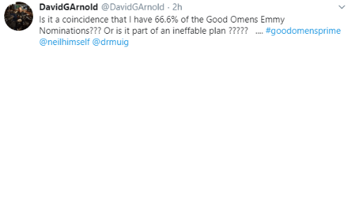 emmy: DavidGArnold @DavidGArnold 2h  Is it a coincidence that I have 66.6% of the Good Omens Emmy  Nominations??? Or is it part of an ineffable plan ?????  @neilhimself @drmuig  .