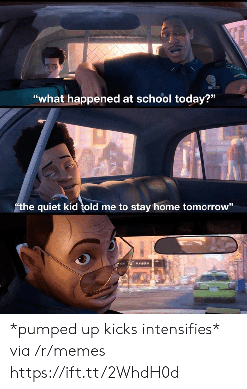 "pumped: DAVIS  ""what happened at school today?""  the quiet kid told me to stay home tomorrow"" *pumped up kicks intensifies* via /r/memes https://ift.tt/2WhdH0d"