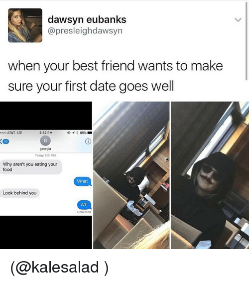 Best Friend, Food, and Funny: dawsyn eubanks  @pre sleigh dawsyn  when your best friend wants to make  sure your first date goes well  2:52 PM  85%  ooo AT&T LTE  16  georgia  Today 2:51 PM  Why aren't you eating your  food  What  Look behind you  Wtf  Delivered (@kalesalad )