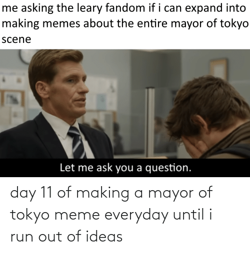 mayor: day 11 of making a mayor of tokyo meme everyday until i run out of ideas