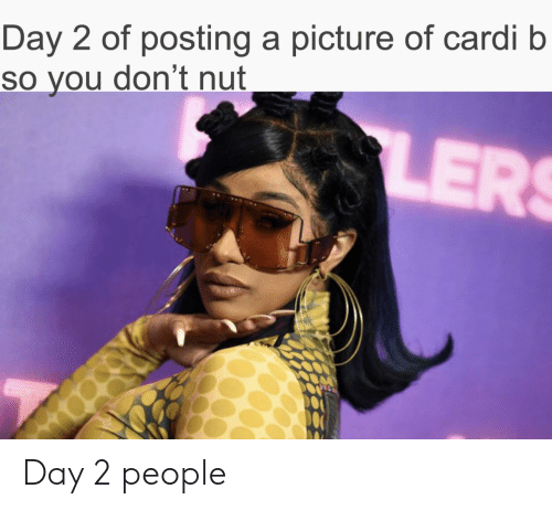 cardi: Day 2 of posting a picture of cardi b  so you don't nut  LER Day 2 people