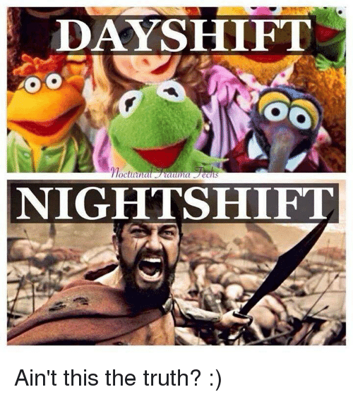 Funny Day Shift Meme : Day shift allma nightshift ain t this the truth meme on